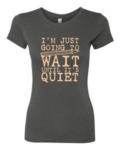 Teacher graphic t-shirt - I'm just going to wait until it's quiet